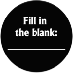 "black circle with text ""fill in the blank"""